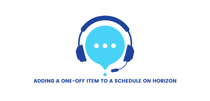 How to add a one off item to a schedule on your Horizon Telephone System
