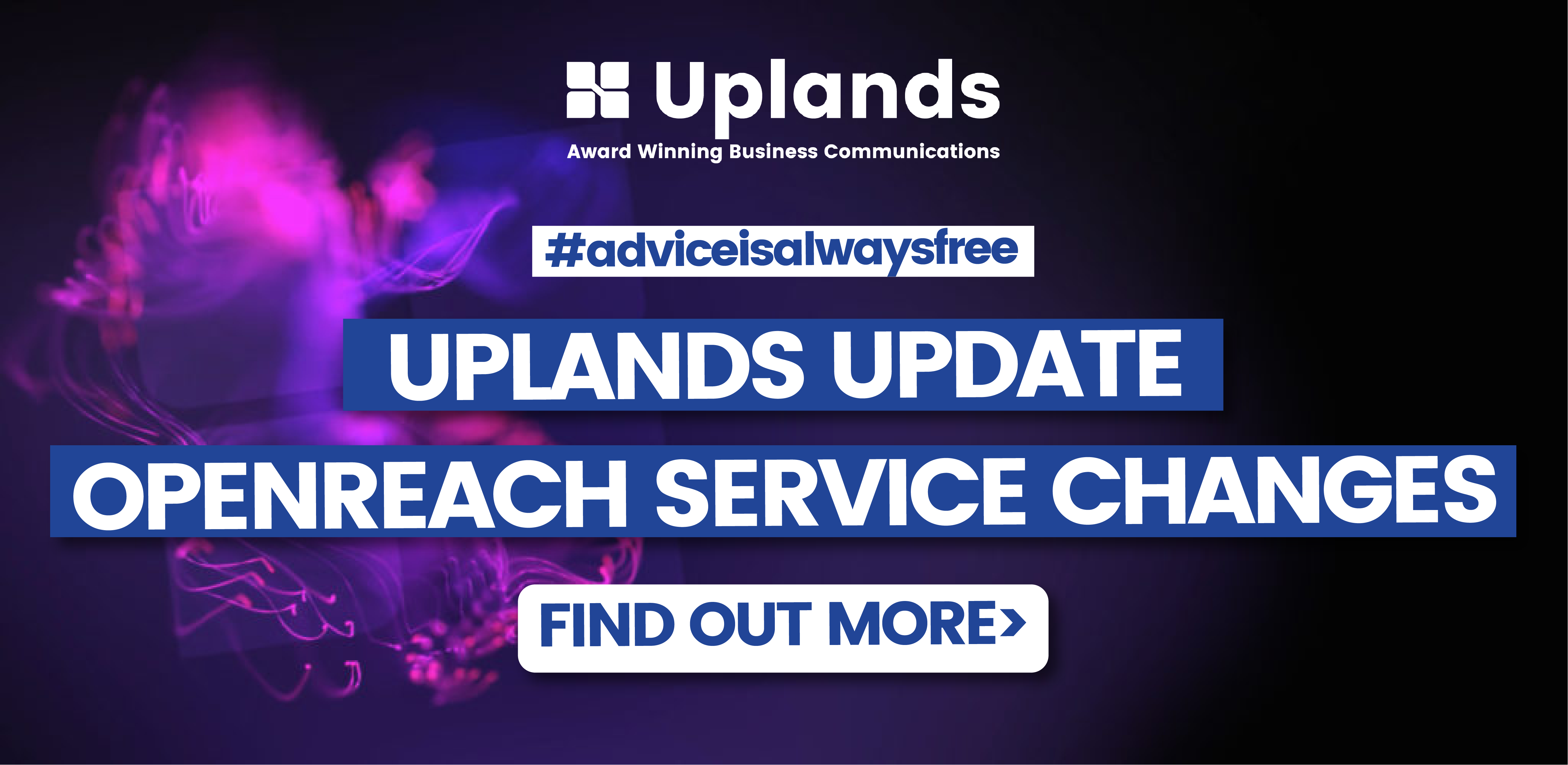 Uplands Update - Openreach service changes